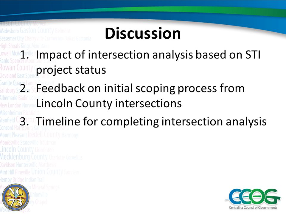 Discussion 1.Impact of intersection analysis based on STI project status 2.Feedback on initial scoping process from Lincoln County intersections 3.Timeline for completing intersection analysis
