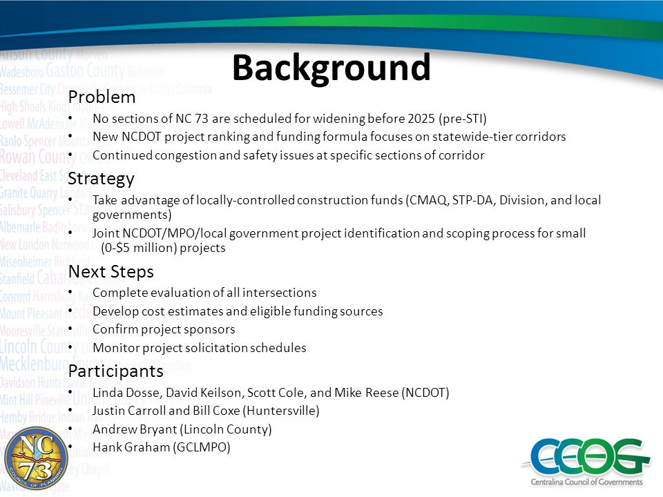 Background Problem No sections of NC 73 are scheduled for widening before 2025 (pre-STI) New NCDOT project ranking and funding formula focuses on stat