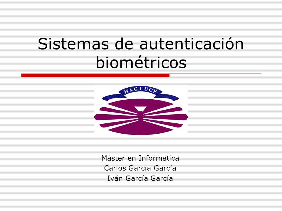 Sistemas de autenticación biométricos Máster en Informática Carlos García García Iván García García