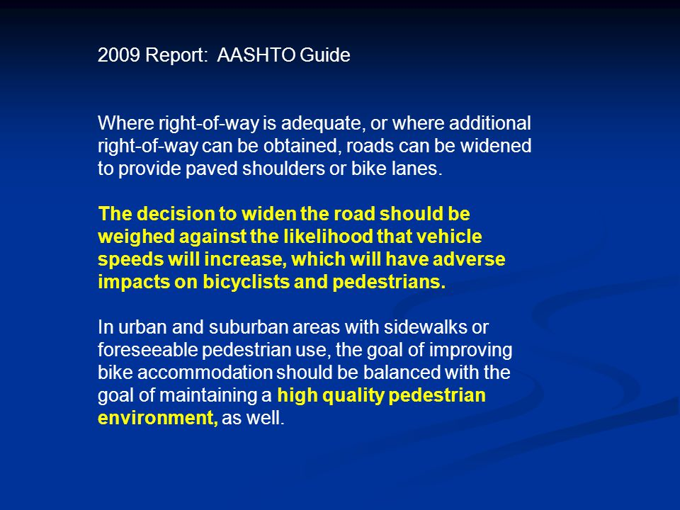 2009 Report: AASHTO Guide Where right-of-way is adequate, or where additional right-of-way can be obtained, roads can be widened to provide paved shoulders or bike lanes.