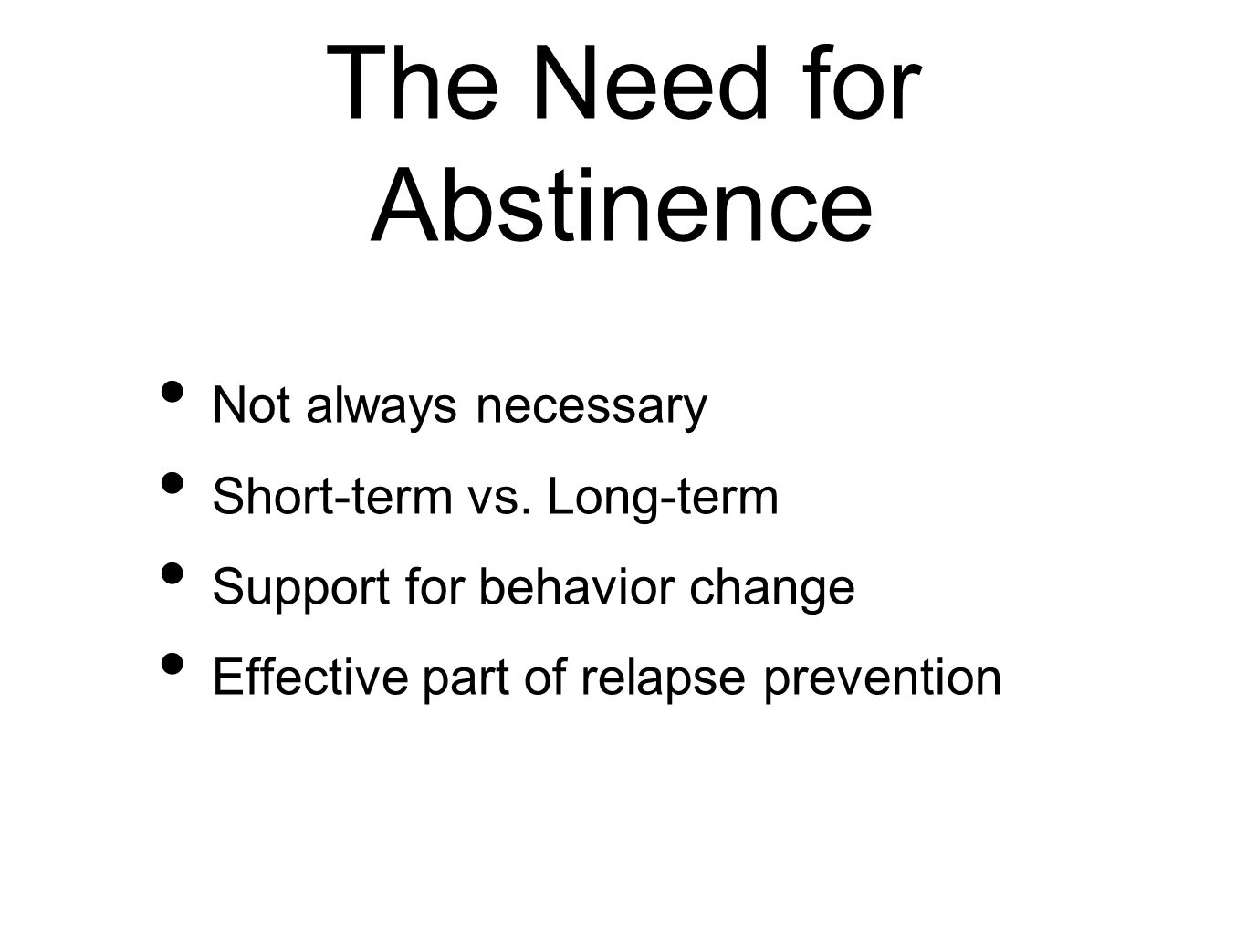 The Need for Abstinence Not always necessary Short-term vs.