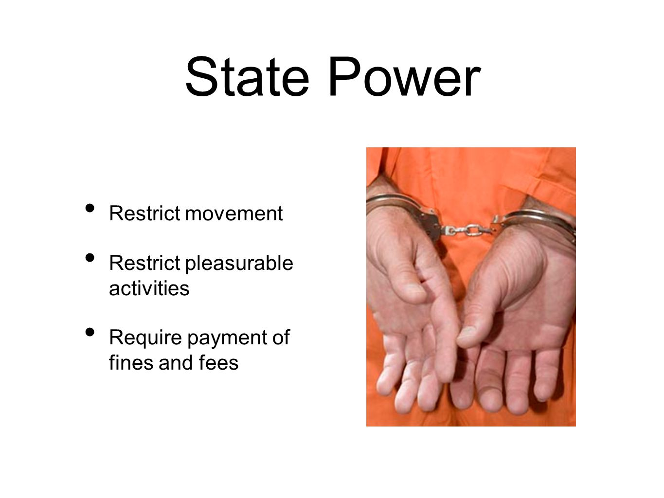 State Power Restrict movement Restrict pleasurable activities Require payment of fines and fees