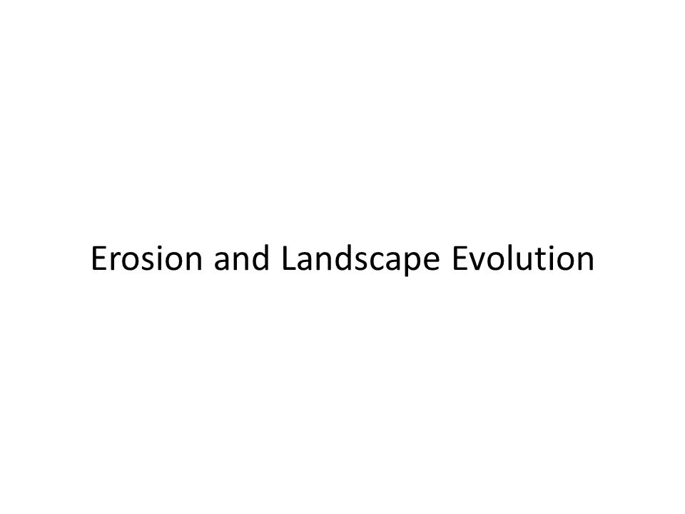 Erosion and Landscape Evolution