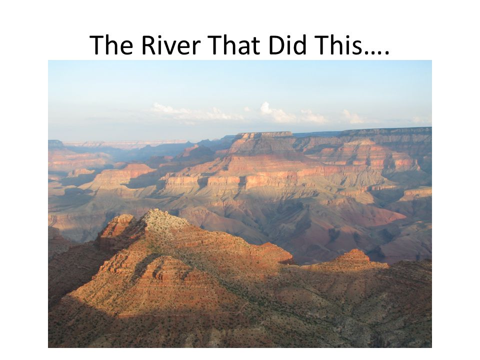 The River That Did This….