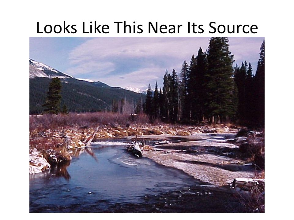 Looks Like This Near Its Source