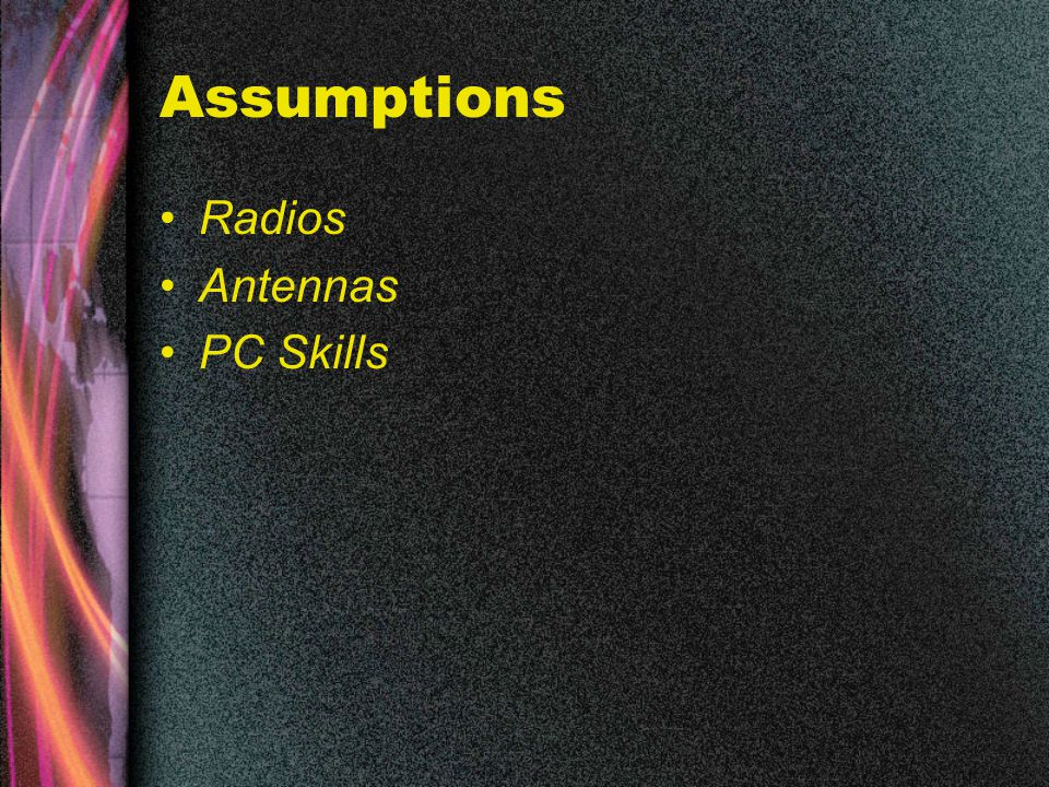 Assumptions Radios Antennas PC Skills