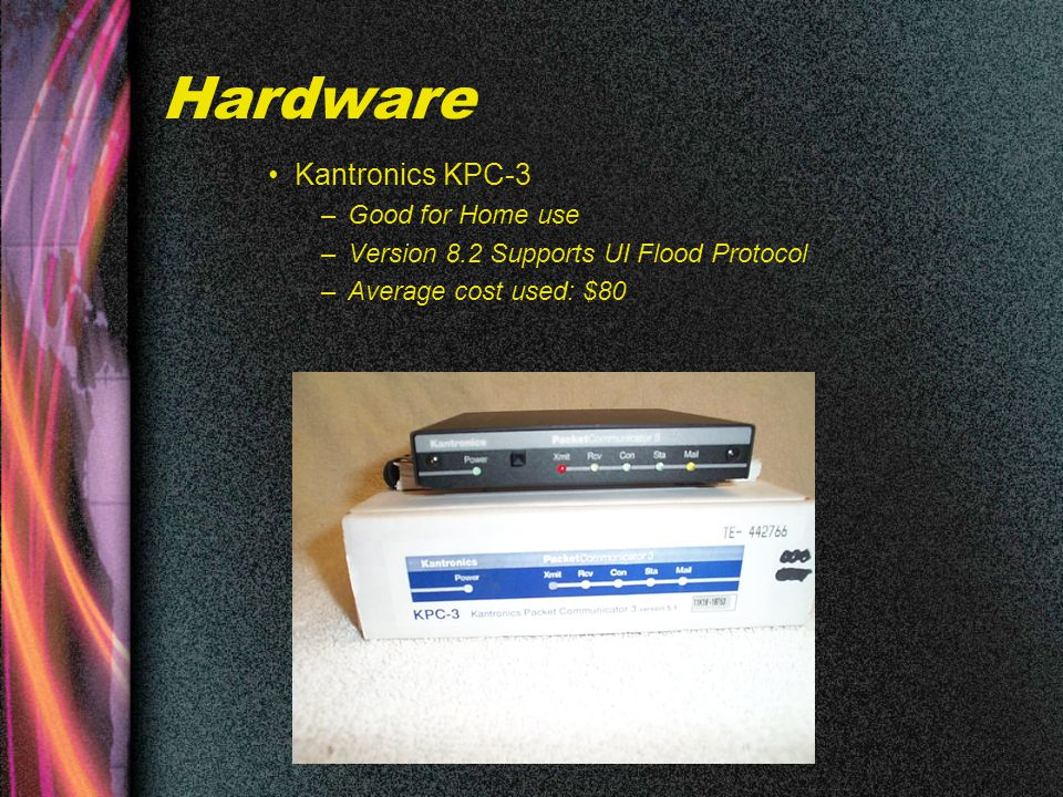 Hardware Kantronics KPC-3 –Good for Home use –Version 8.2 Supports UI Flood Protocol –Average cost used: $80