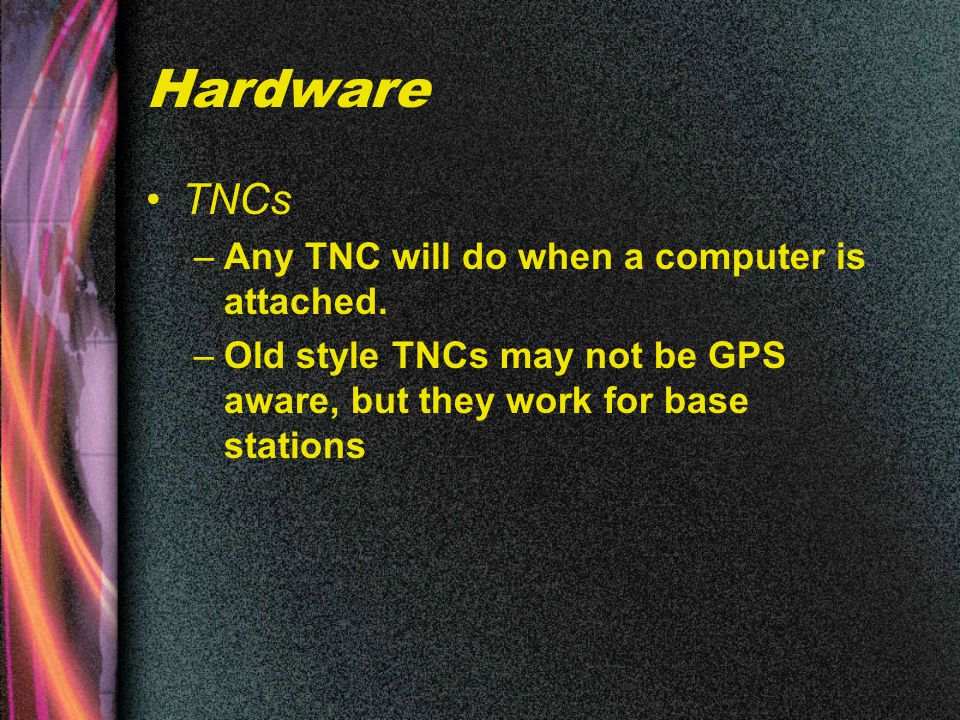 Hardware TNCs –Any TNC will do when a computer is attached.