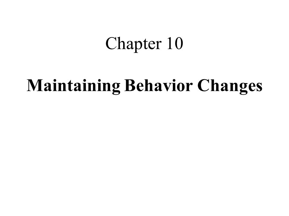 Chapter 10 Maintaining Behavior Changes