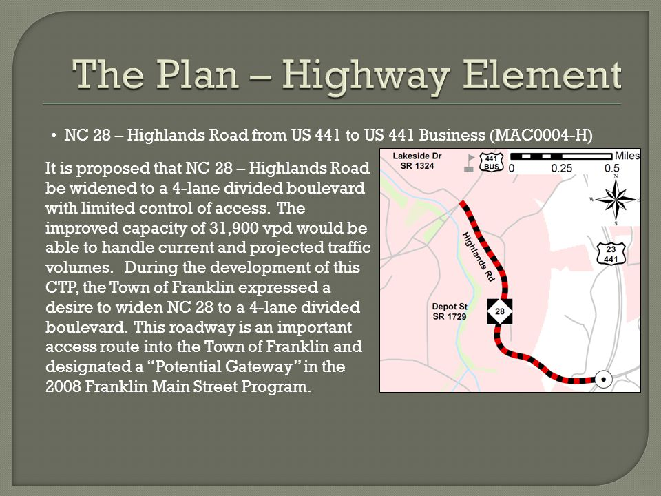 NC 28 – Highlands Road from US 441 to US 441 Business (MAC0004-H) It is proposed that NC 28 – Highlands Road be widened to a 4-lane divided boulevard with limited control of access.