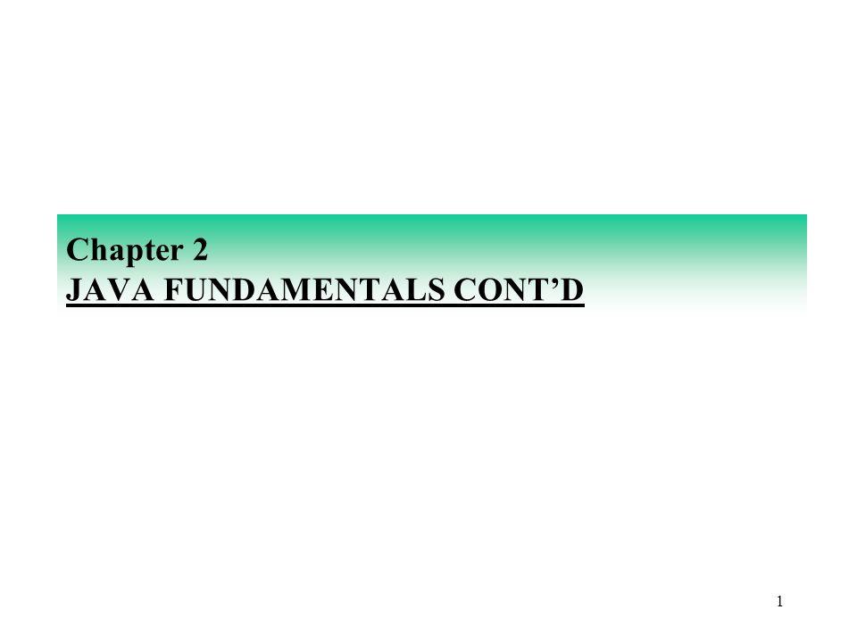 1 Chapter 2 JAVA FUNDAMENTALS CONT'D