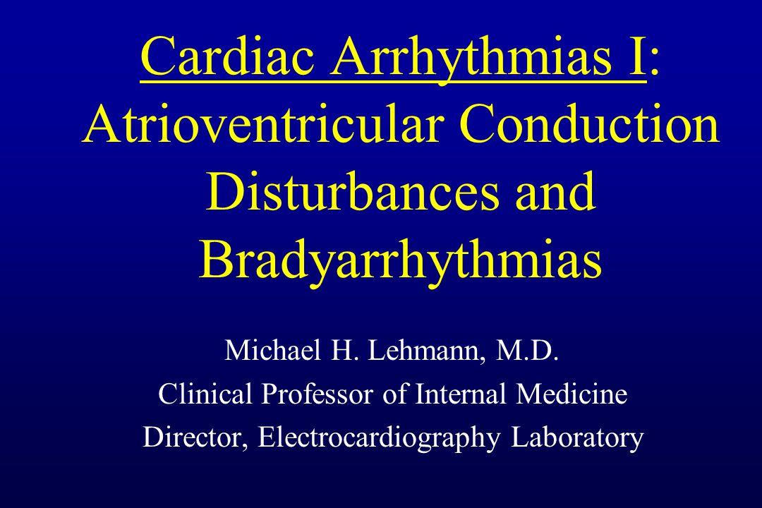 Cardiac Arrhythmias I: Atrioventricular Conduction Disturbances and Bradyarrhythmias Michael H.