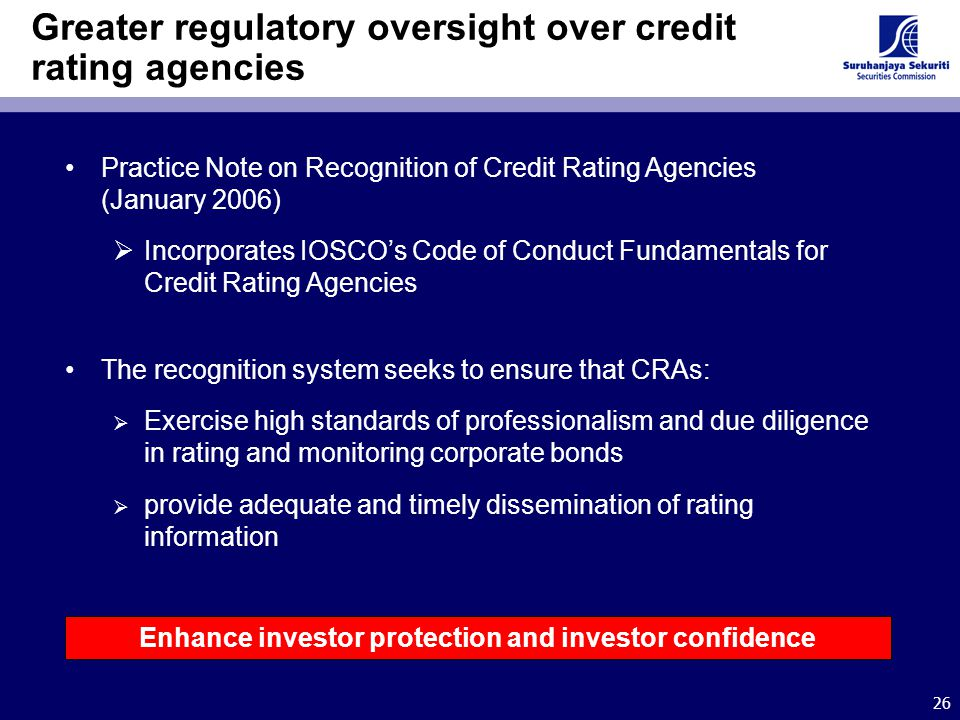 26 Greater regulatory oversight over credit rating agencies Practice Note on Recognition of Credit Rating Agencies (January 2006)  Incorporates IOSCO