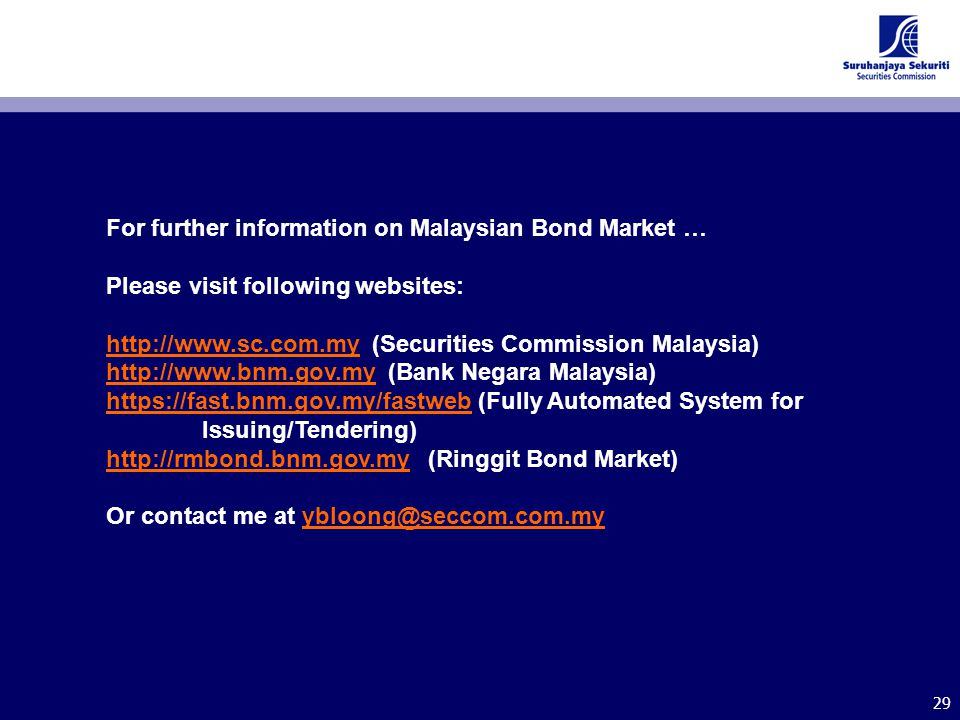 29 For further information on Malaysian Bond Market … Please visit following websites: http://www.sc.com.myhttp://www.sc.com.my (Securities Commission