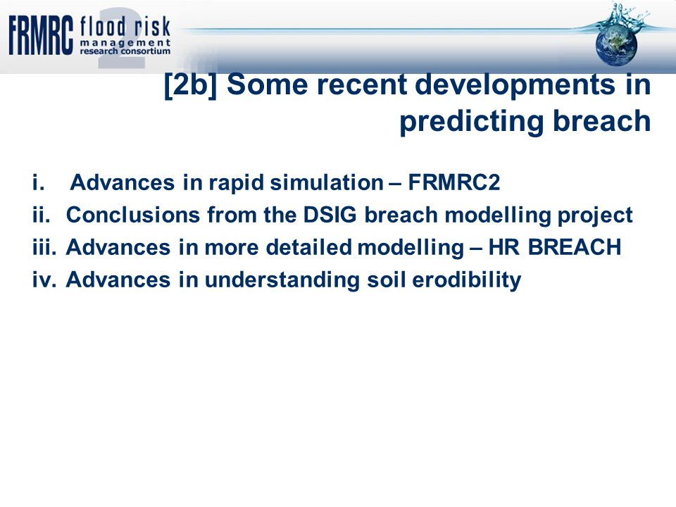 [2b] Some recent developments in predicting breach i.Advances in rapid simulation – FRMRC2 ii.Conclusions from the DSIG breach modelling project iii.A