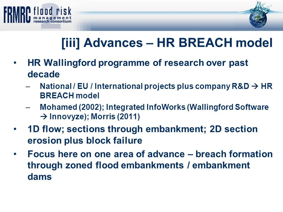 [iii] Advances – HR BREACH model HR Wallingford programme of research over past decade –National / EU / International projects plus company R&D  HR B
