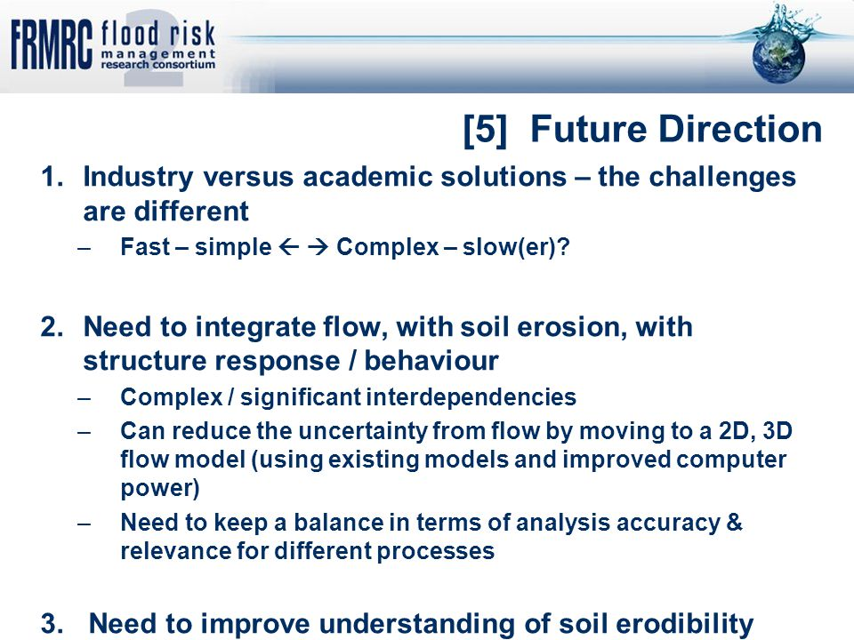 [5] Future Direction 1.Industry versus academic solutions – the challenges are different –Fast – simple   Complex – slow(er)? 2.Need to integrate fl