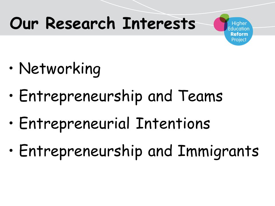 Our Research Interests Networking Entrepreneurship and Teams Entrepreneurial Intentions Entrepreneurship and Immigrants