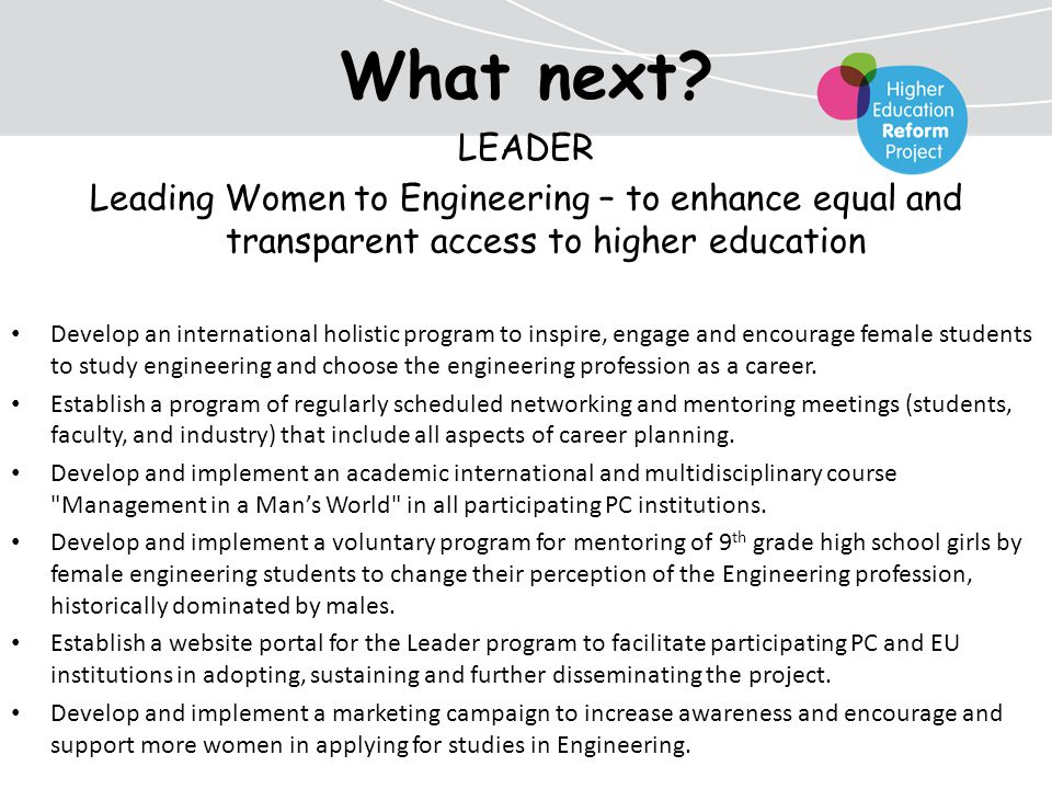 What next? LEADER Leading Women to Engineering – to enhance equal and transparent access to higher education Develop an international holistic program
