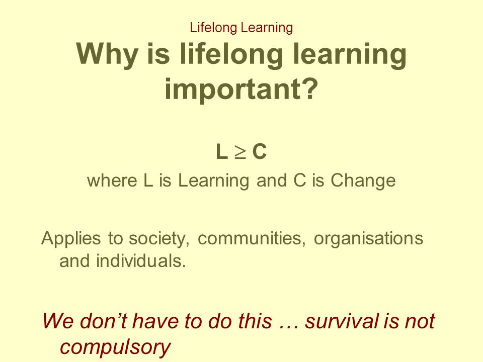 Lifelong Learning Why is lifelong learning important.