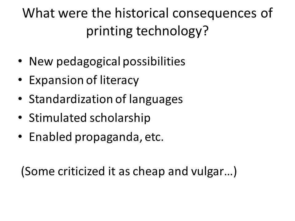 What were the historical consequences of printing technology.