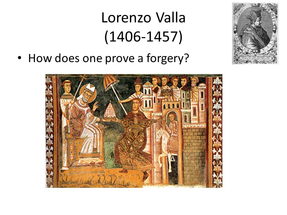Lorenzo Valla (1406-1457) How does one prove a forgery?