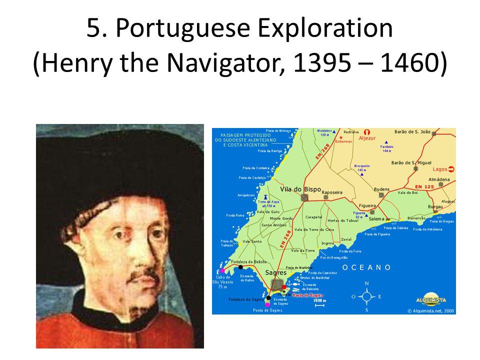 5. Portuguese Exploration (Henry the Navigator, 1395 – 1460)