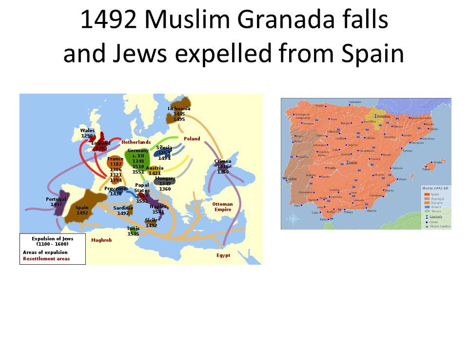 1492 Muslim Granada falls and Jews expelled from Spain