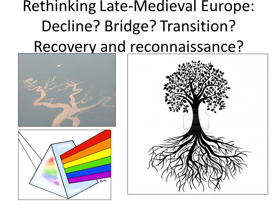 Rethinking Late-Medieval Europe: Decline Bridge Transition Recovery and reconnaissance