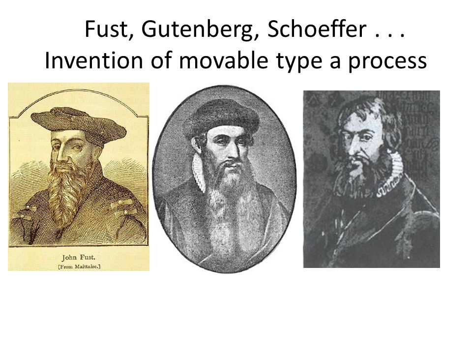 Fust, Gutenberg, Schoeffer... Invention of movable type a process