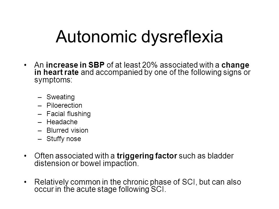 Autonomic dysreflexia An increase in SBP of at least 20% associated with a change in heart rate and accompanied by one of the following signs or sympt