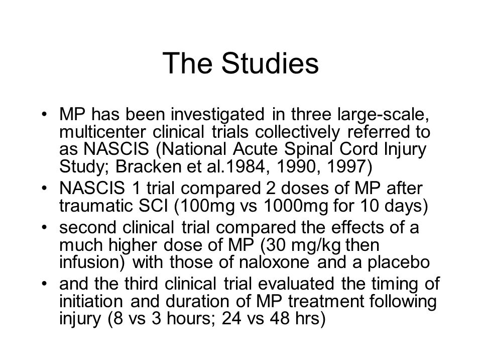 The Studies MP has been investigated in three large-scale, multicenter clinical trials collectively referred to as NASCIS (National Acute Spinal Cord