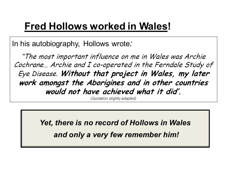 Fred Hollows worked in Wales.