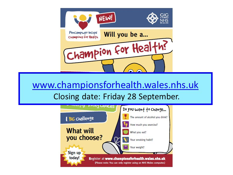 www.championsforhealth.wales.nhs.uk Closing date: Friday 28 September.
