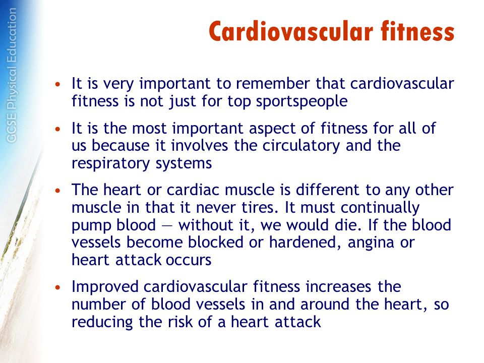 Cardiovascular fitness It is very important to remember that cardiovascular fitness is not just for top sportspeople It is the most important aspect of fitness for all of us because it involves the circulatory and the respiratory systems The heart or cardiac muscle is different to any other muscle in that it never tires.