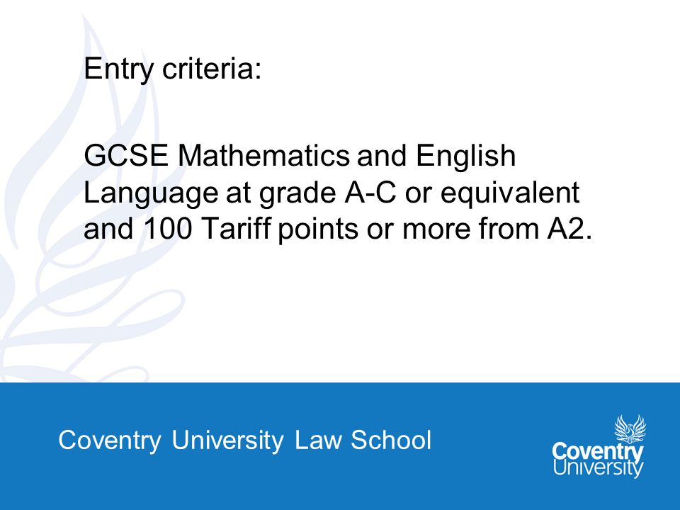 Coventry University Law School Number of students registered on the programme on December 1st each year 2007 42 (38 home and 4 overseas) 200856 (50 home and 6 overseas) 200961 (59 home and 2 overseas)