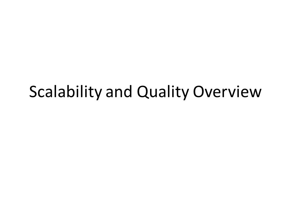 Scalability and Quality Overview
