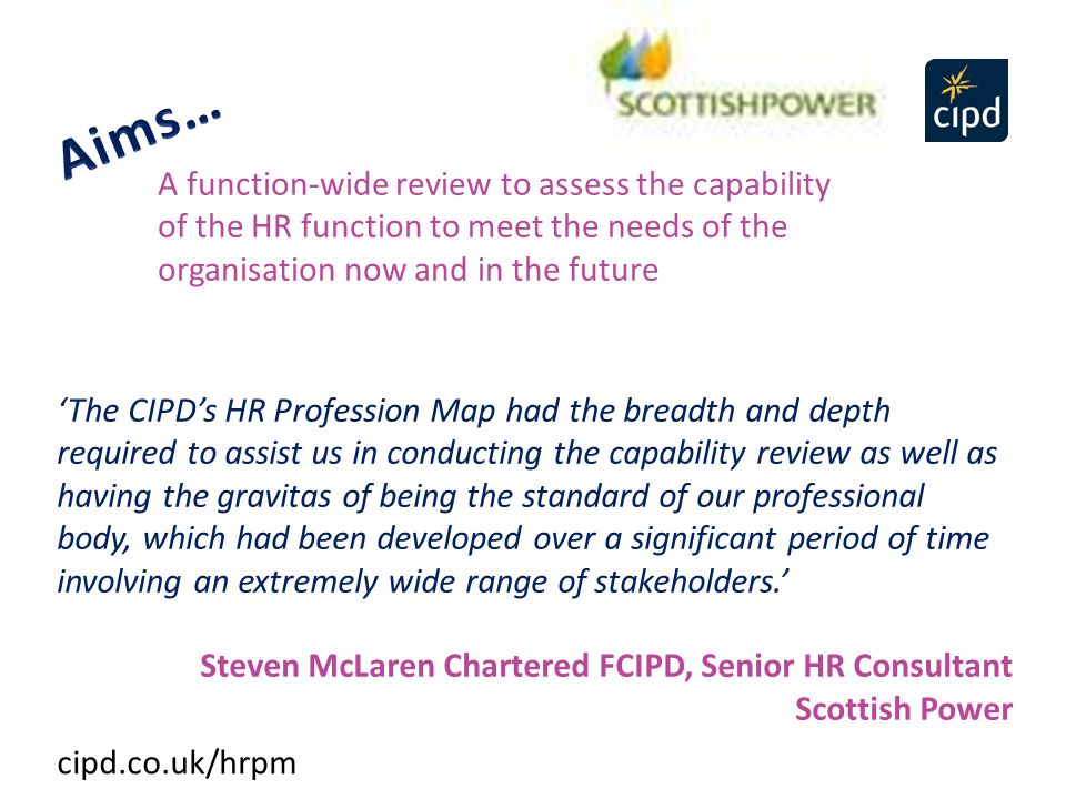 A function-wide review to assess the capability of the HR function to meet the needs of the organisation now and in the future 'The CIPD's HR Professi