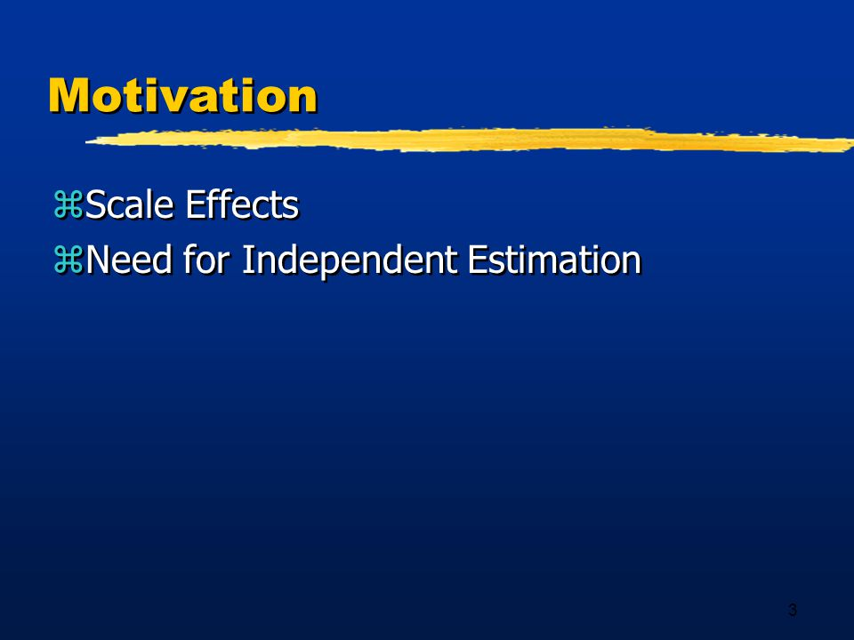 3 Motivation zScale Effects zNeed for Independent Estimation zScale Effects zNeed for Independent Estimation