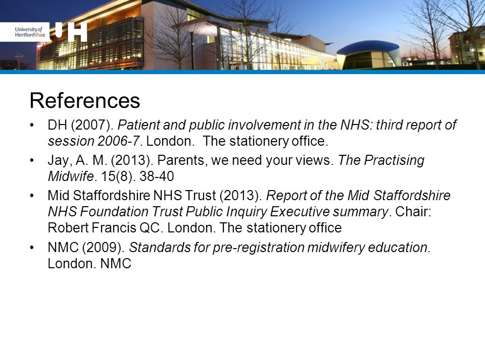 References DH (2007). Patient and public involvement in the NHS: third report of session 2006-7.