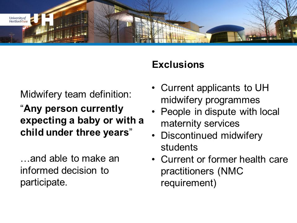 """Exclusions Midwifery team definition: """"Any person currently expecting a baby or with a child under three years"""" …and able to make an informed decision"""