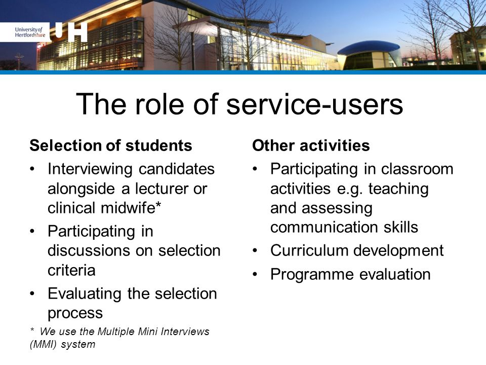 The role of service-users Selection of students Interviewing candidates alongside a lecturer or clinical midwife* Participating in discussions on sele