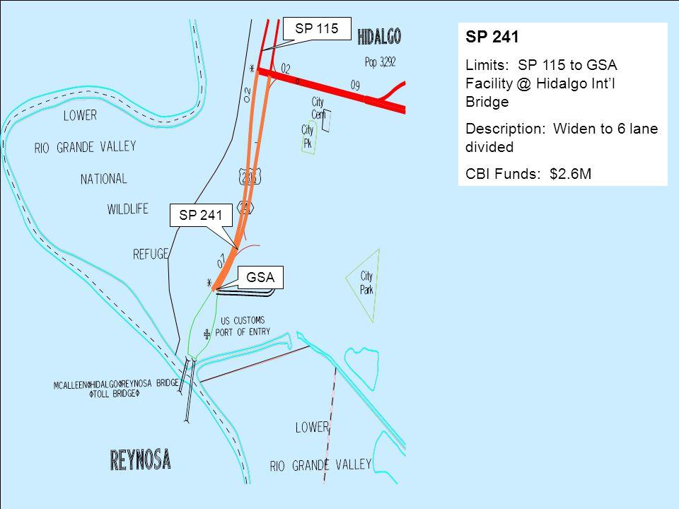 SP 241 Limits: SP 115 to GSA Facility @ Hidalgo Int'l Bridge Description: Widen to 6 lane divided CBI Funds: $2.6M SP 241 GSA SP 115