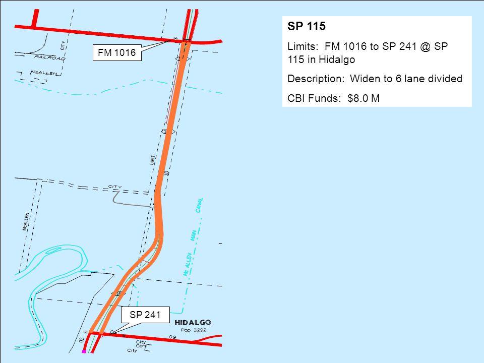 FM 1016 SP 241 SP 115 Limits: FM 1016 to SP 241 @ SP 115 in Hidalgo Description: Widen to 6 lane divided CBI Funds: $8.0 M