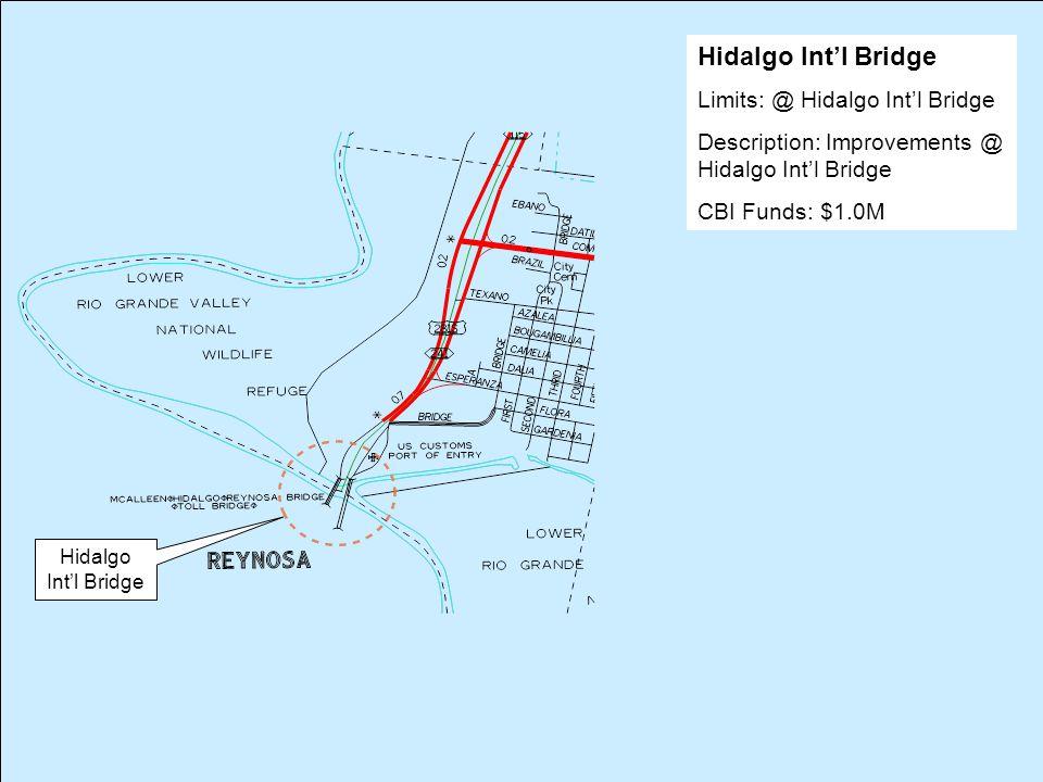 Hidalgo Int'l Bridge Limits: @ Hidalgo Int'l Bridge Description: Improvements @ Hidalgo Int'l Bridge CBI Funds: $1.0M