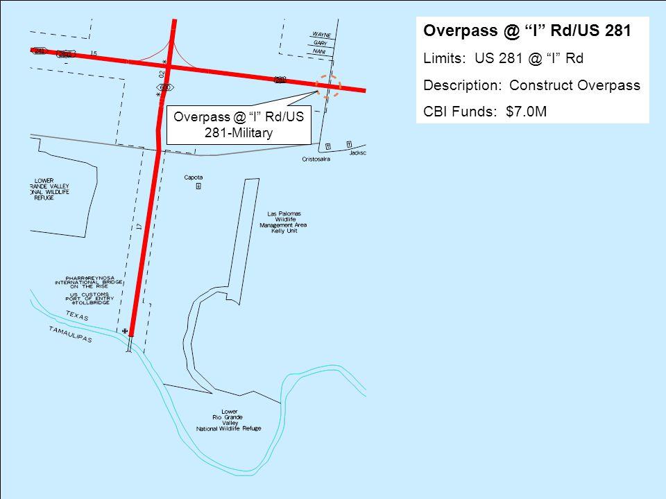 Overpass @ I Rd/US 281 Limits: US 281 @ I Rd Description: Construct Overpass CBI Funds: $7.0M Overpass @ I Rd/US 281-Military