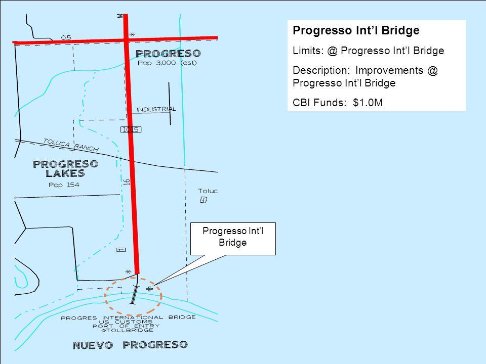 Progresso Int'l Bridge Limits: @ Progresso Int'l Bridge Description: Improvements @ Progresso Int'l Bridge CBI Funds: $1.0M