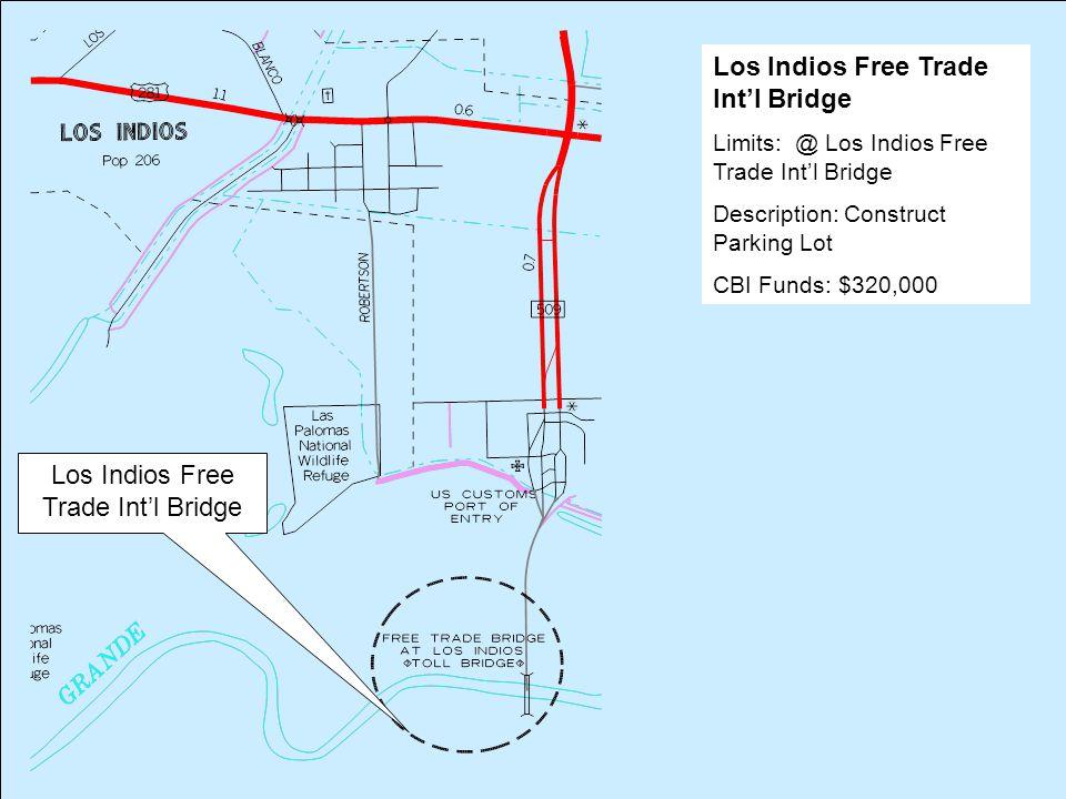 Los Indios Free Trade Int'l Bridge Limits: @ Los Indios Free Trade Int'l Bridge Description: Construct Parking Lot CBI Funds: $320,000