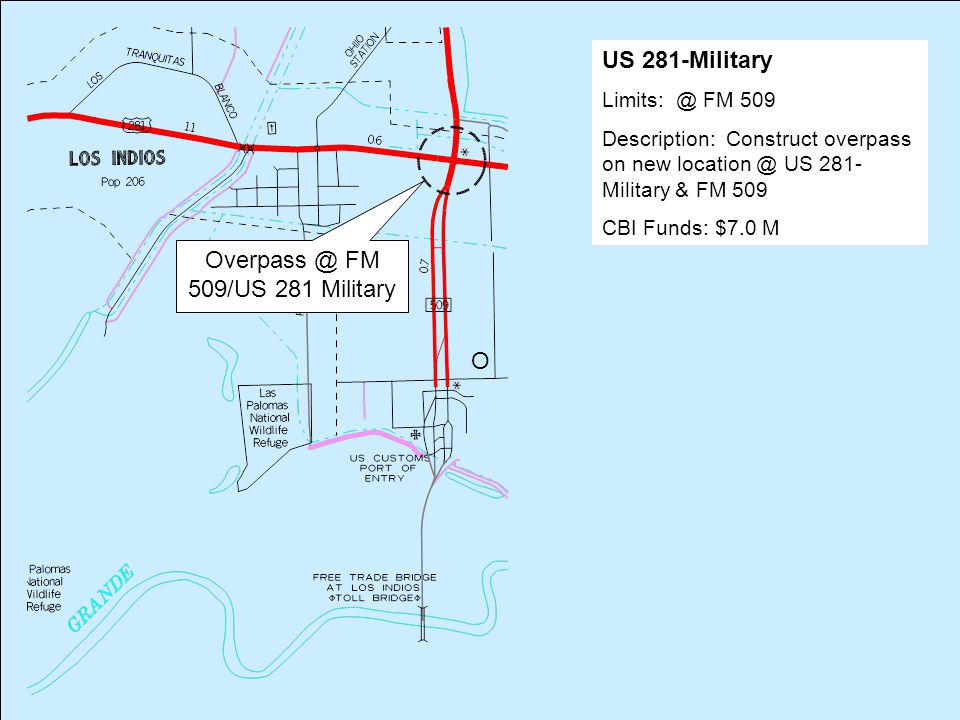 O Overpass @ FM 509/US 281 Military US 281-Military Limits: @ FM 509 Description: Construct overpass on new location @ US 281- Military & FM 509 CBI F