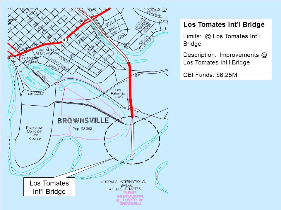 Los Tomates Int'l Bridge Limits: @ Los Tomates Int'l Bridge Description: Improvements @ Los Tomates Int'l Bridge CBI Funds: $6.25M Los Tomates Int'l Bridge